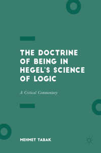 ヘーゲル『大論理学』存在論注釈<br>The Doctrine of Being in Hegel's Science of Logic〈1st ed. 2017〉 : A Critical Commentary