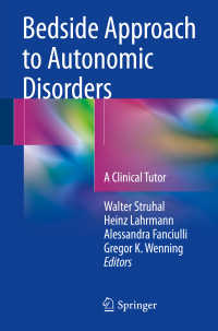 自律神経系疾患:臨床アプローチ<br>Bedside Approach to Autonomic Disorders〈1st ed. 2017〉 : A Clinical Tutor