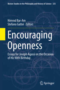 J.アガシ90歳記念論文集<br>Encouraging Openness〈1st ed. 2017〉 : Essays for Joseph Agassi on the Occasion of His 90th Birthday
