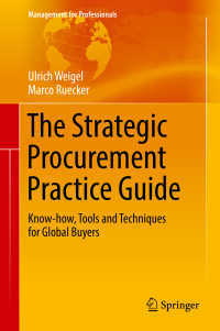 The Strategic Procurement Practice Guide〈1st ed. 2017〉 : Know-how, Tools and Techniques for Global Buyers