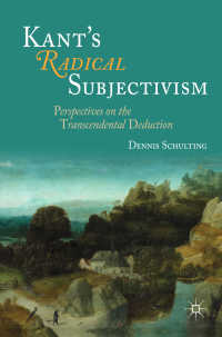 カントの急進的主観主義<br>Kant's Radical Subjectivism〈1st ed. 2017〉 : Perspectives on the Transcendental Deduction