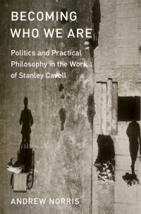 スタンリー・カヴェルにおける政治と実践哲学<br>Becoming Who We Are : Politics and Practical Philosophy in the Work of Stanley Cavell