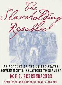 フェーレンバッハー著/合衆国政府の奴隷性に対する関わり<br>The Slaveholding Republic : An Account of the United States Government's Relations to Slavery
