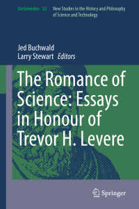 T.H.ルヴィア記念論文集<br>The Romance of Science: Essays in Honour of Trevor H. Levere〈1st ed. 2017〉