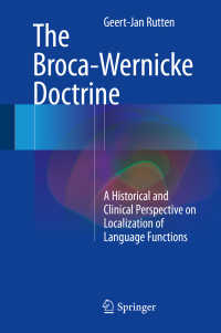The Broca-Wernicke Doctrine〈1st ed. 2017〉 : A Historical and Clinical Perspective on Localization of Language Functions