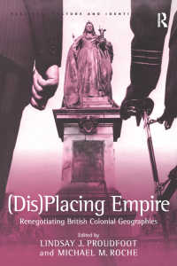 大英帝国植民地地理の再配置<br>(Dis)Placing Empire : Renegotiating British Colonial Geographies