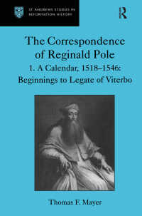 レジナルド・ポール書簡集 第1巻<br>The Correspondence of Reginald Pole : Volume 1  A Calendar, 1518–1546: Beginnings to Legate of Viterbo