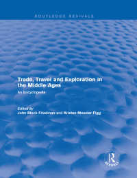 中世交易・貿易・探検百科事典(復刊)<br>Routledge Revivals: Trade, Travel and Exploration in the Middle Ages (2000) : An Encyclopedia