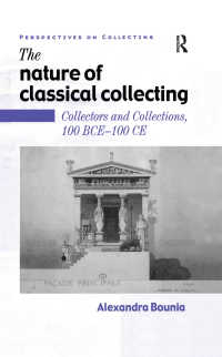 古典古代の蒐集・蒐集家 紀元前100-紀元100年<br>The Nature of Classical Collecting : Collectors and Collections, 100 BCE – 100 CE