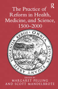 保健・医療・科学改革の歴史16-20世紀<br>The Practice of Reform in Health, Medicine, and Science, 1500–2000 : Essays for Charles Webster