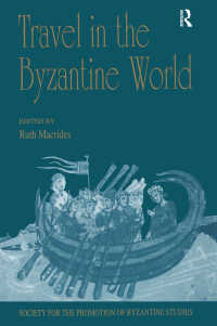ビザンティン世界における旅<br>Travel in the Byzantine World : Papers from the Thirty-Fourth Spring Symposium of Byzantine Studies, Birmingham, April 2000