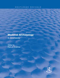 中世考古学百科事典(復刊)<br>Routledge Revivals: Medieval Archaeology (2001) : An Encyclopedia