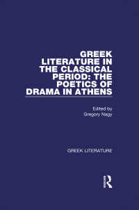 Greek Literature in the Classical Period: The Poetics of Drama in Athens : Greek Literature