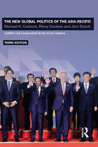 アジアパシフィックの新たなグローバル政治(第3版)<br>The New Global Politics of the Asia-Pacific : Conflict and Cooperation in the Asian Century(3 NED)