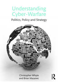 サイバー戦の理解<br>Understanding Cyber Warfare : Politics, Policy and Strategy