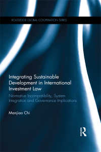 国際投資法と持続可能な開発の統合<br>Integrating Sustainable Development in International Investment Law : Normative Incompatibility, System Integration and Governance Implications