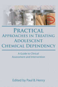 Practical Approaches in Treating Adolescent Chemical Dependency : A Guide to Clinical Assessment and Intervention