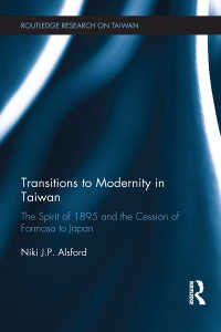 台湾の日本への割譲(1895年)の社会史<br>Transitions to Modernity in Taiwan : The Spirit of 1895 and the Cession of Formosa to Japan