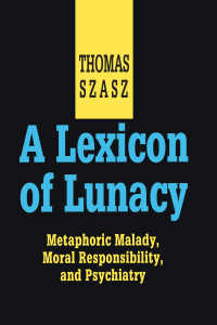 T.サス著/精神異常辞典:精神医学と社会<br>A Lexicon of Lunacy : Metaphoric Malady, Moral Responsibility and Psychiatry