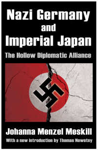 ナチス・ドイツと帝国日本の外交同盟<br>Nazi Germany and Imperial Japan : The Hollow Diplomatic Alliance