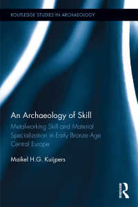 手練の考古学<br>An Archaeology of Skill : Metalworking Skill and Material Specialization in Early Bronze Age Central Europe