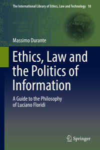 情報の倫理・法・政治学:L.フロリディ哲学案内<br>Ethics, Law and the Politics of Information〈1st ed. 2017〉 : A Guide to the Philosophy of Luciano Floridi