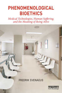 現象学的生命倫理<br>Phenomenological Bioethics : Medical Technologies, Human Suffering, and the Meaning of Being Alive