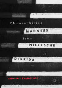 狂気の哲学:ニーチェからデリダへ<br>Philosophizing Madness from Nietzsche to Derrida〈1st ed. 2017〉