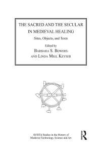 中世の医療における聖と俗<br>The Sacred and the Secular in Medieval Healing : &amp;quot;Sites, Objects, and Texts