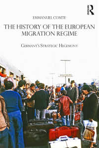 戦後ヨーロッパの移民政策とドイツの戦略的ヘゲモニー<br>The History of the European Migration Regime : Germany's Strategic Hegemony