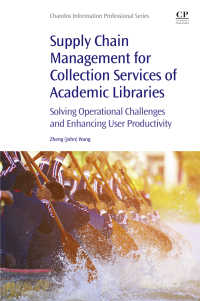 学術図書館のコレクション・サービスのためのサプライチェーン管理<br>Supply Chain Management for Collection Services of Academic Libraries : Solving Operational Challenges and Enhancing User Productivity
