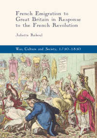 フランス革命後のフランスからイギリスへの移民<br>French Emigration to Great Britain in Response to the French Revolution〈1st ed. 2017〉