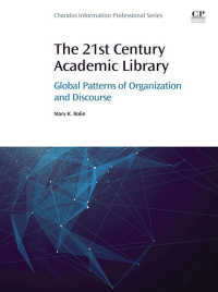 21世紀の学術図書館<br>The 21st Century Academic Library : Global Patterns of Organization and Discourse