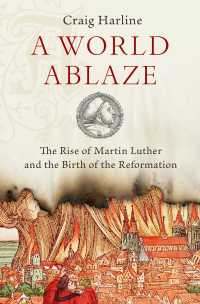 炎上する世界:ルターの台頭と宗教改革の誕生<br>A World Ablaze : The Rise of Martin Luther and the Birth of the Reformation