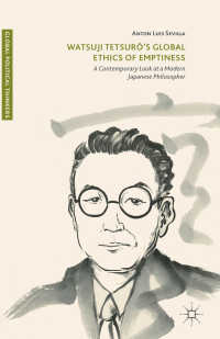 和辻哲郎の空の倫理学<br>Watsuji Tetsur&ocirc;'s Global Ethics of Emptiness〈1st ed. 2017〉 : A Contemporary Look at a Modern Japanese Philosopher
