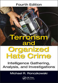 テロリズムと組織的憎悪犯罪(第4版)<br>Terrorism and Organized Hate Crime : Intelligence Gathering, Analysis and Investigations, Fourth Edition(4 NED)