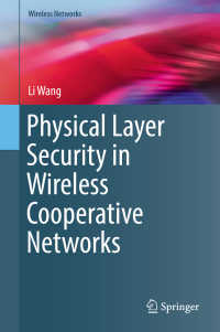 Physical Layer Security in Wireless Cooperative Networks〈1st ed. 2018〉