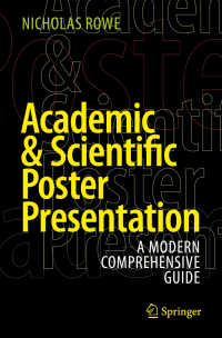 ポスター発表ガイド<br>Academic & Scientific Poster Presentation〈1st ed. 2017〉 : A Modern Comprehensive Guide