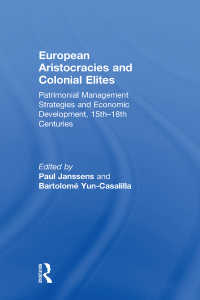 ヨーロッパの貴族制と植民地のエリートたち15-18世紀<br>European Aristocracies and Colonial Elites : Patrimonial Management Strategies and Economic Development, 15th–18th Centuries