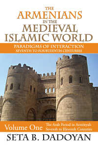中世イスラーム世界におけるアルメニア人<br>The Armenians in the Medieval Islamic World : The Arab Period in Armnyahseventh to Eleventh Centuries