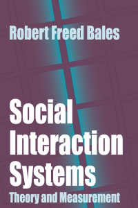 R.F.ベールズ著/社会的相互作用システム:理論と測定<br>Social Interaction Systems : Theory and Measurement