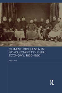 「買弁」と香港の植民地経済1830-1890年<br>Chinese Middlemen in Hong Kong's Colonial Economy, 1830-1890