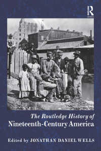 ラウトレッジ版 19世紀アメリカ史<br>The Routledge History of Nineteenth-Century America