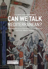 地中海研究:中世・近代初期の学際的パースペクティヴ<br>Can We Talk Mediterranean?〈1st ed. 2017〉 : Conversations on an Emerging Field in Medieval and Early Modern Studies