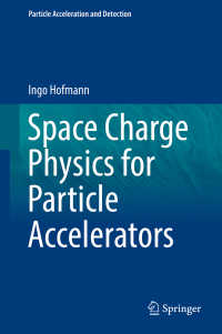 Space Charge Physics for Particle Accelerators〈1st ed. 2017〉