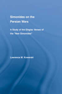 シモニデスのペルシア戦争論<br>Simonides on the Persian Wars : A Study of the Elegiac Verses of the &quot;New Simonides&quot;