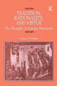 伝統、合理性と美徳:マッキンタイアの思想<br>Tradition, Rationality, and Virtue : The Thought of Alasdair MacIntyre
