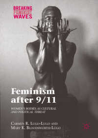 9.11後のフェミニズム<br>Feminism after 9/11〈1st ed. 2017〉 : Women's Bodies as Cultural and Political Threat