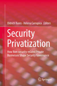 安全保障の民営化<br>Security Privatization〈1st ed. 2018〉 : How Non-security-related Private Businesses Shape Security Governance