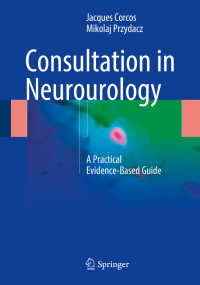 Consultation in Neurourology〈1st ed. 2018〉 : A Practical Evidence-Based Guide